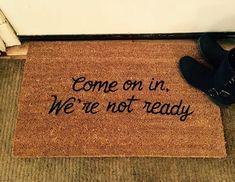 Come On In We're Not Ready, Custom Door Mat, Door Mats with Sayings, Painted Door Mat, Welcome Mat, Doormats, Door Mat, Original Door Mats