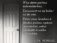 ―Cecília Meireles                                                                                                                                                                                 Mais