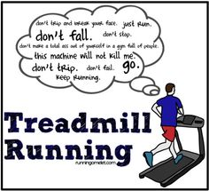 This is what I'm thinking everytime I step foot on a treadmill.  Clumsiness + Treadmill = Disaster.