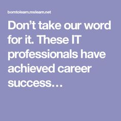 Don't take our word for it. These IT professionals have achieved career success…