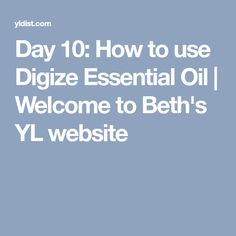 It's Day 10 of the 14 Day Essential Oil Challenge and we're talking about Digize essential oil. Digize Essential Oil, Being Used, Essentials, Website, Day, Life