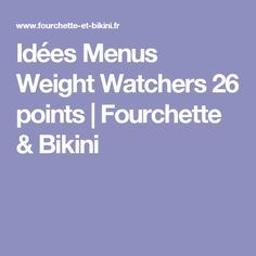 Idées Menus Weight Watchers 26 points | Fourchette & Bikini