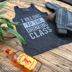 """OMG NEED this for country festivals this summer! """"I Belong to the Drinking Class"""" tank top, Perfect for Stagecoach!"""