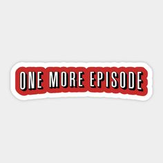 Shop ONE MORE EPISODE! netflix stickers designed by Lukelau as well as other netflix merchandise at TeePublic.
