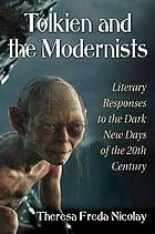 Tolkien and the modernists : literary responses to the dark new days of the 20th century