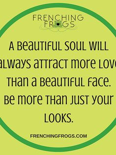 A beautiful soul will always attract more love than a beautiful face. Be more than just your looks.