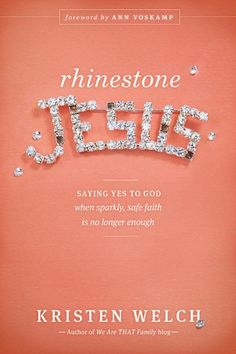 Rhinestone Jesus: Saying Yes to God When Sparkly, Safe Faith Is No Longer Enough by Kristen Welch,http://www.amazon.com/dp/1414389426/ref=cm_sw_r_pi_dp_3-Mhtb1BWKPSVAH6