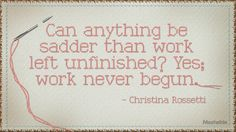 """AKA """"Why it's okay to have an entire folder of unfinished writing"""", by Christina Rossetti."""