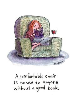 A comfortable chair is no use to anyone wihout a good book.