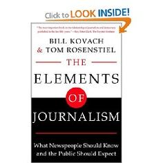The Elements of Journalism. What Newspeople Should Know and the Public Should Expect.    This should be right below the AP Style book on every journalist's shelf.