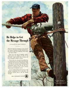 He Helps Get the Message Through Bell Telephone ad 1949 (Norman Rockwell) Retro Advertising, Vintage Advertisements, Vintage Ads, Vintage Phones, Norman Rockwell Art, Norman Rockwell Paintings, Lineman For The County, Old Phone, Vintage Tools