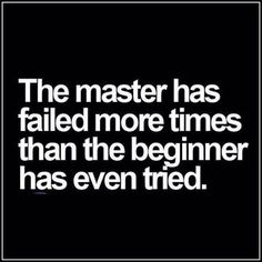 El maestro ha fallado más veces que el principiante lo ha intentado.