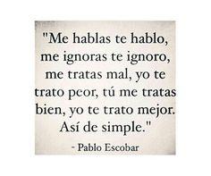 Quotes, Pablo Escobar Quotes, Love, Quotations, Quote, Shut Up Quotes