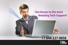 Get Access to the most Amazing Tech Support !  Call us now toll-free: +1 844-227-0858