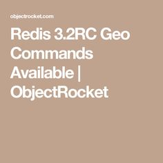 Redis 3.2RC Geo Commands Available | ObjectRocket