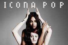 Icona Pop Has a New Song, and You're Gonna Love It