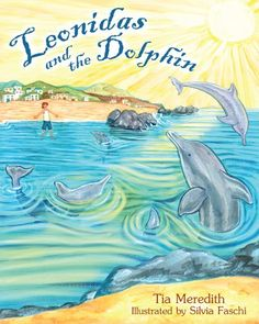 Leonidas and the Dolphin - Such a special children's book about life, death, special moments, and our power to change the world