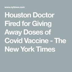 Houston Doctor Fired for Giving Away Doses of Covid Vaccine - The New York Times Grand Jury, Court Judge, News Health, Medical Conditions, Clinic, Houston, Medicine, Fire, Medical