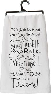 "YOU DRINK TOO MUCH YOU CUSS TOO MUCH YOU HAVE QUESTIONABLE MORALS…YOU ARE EVERYTHING I EVER WANTED IN A FRIEND SIZE: 28"" Square"