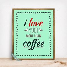 I Love You More Than Coffee Print Typography Poster by VocaPrints
