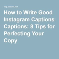 How to Write Good Instagram Captions: 8 Tips for Perfecting Your Copy