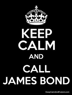 Keep Calm and Call James Bond