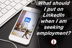 """What should I put on LinkedIn when I am seeking employment?"""