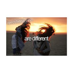 """""""They laugh at me cuz im different....I laugh at them cuz there all the same!''"""