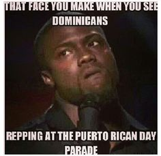 That face you make when Dominicans ... Lmaoo!!