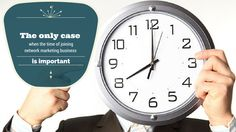 There's only one case where time of joining #NetworkMarketing business is important and about this case you can know more here: http://brandonline.michaelkidzinski.ws/the-only-case-when-the-time-of-joining-network-marketing-business-is-important/