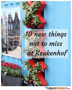 10 new things not to miss at Keukenhof - by TulipsinHolland.com