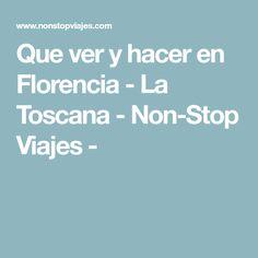 Que ver y hacer en Florencia - La Toscana - Non-Stop Viajes -