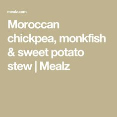 Moroccan chickpea, monkfish & sweet potato stew | Mealz