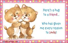 Here's a hug for a friend who has given me every reason to smile. love friendship animated friend friendship quote greeting hugs and kisses for you friends and family greeting Cute Friendship Messages, Hug Friendship, Friendship Images, Best Friend Images, Best Friends, Crazy Friends, Online Friends, Friends Forever, Special Friend Quotes