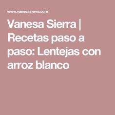 Vanesa Sierra | Recetas paso a paso: Lentejas con arroz blanco