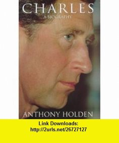 Prince Charles a Biography Hb (9780593024706) Anthony Holden , ISBN-10: 0593024702  , ISBN-13: 978-0593024706 ,  , tutorials , pdf , ebook , torrent , downloads , rapidshare , filesonic , hotfile , megaupload , fileserve