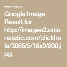 Google Image Result for http://images2.onionstatic.com/clickhole/3065/5/16x9/800.jpg
