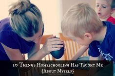 10 Things Homeschooling Has Taught Me as a Homeschool Mother...