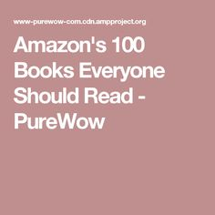 Amazon's 100 Books Everyone Should Read - PureWow