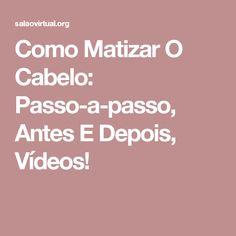 Como Matizar O Cabelo: Passo-a-passo, Antes E Depois, Vídeos!