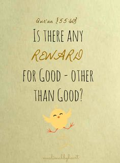 Is there any reward for good - other than good? [Quran 55:60]  http://tanzil.net/#trans/en.sahih/55:60