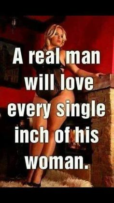"""A real man will love every single inch of his women.""""Regardless of a womens size, a women is worthy of being loved and cared for as well as being herself and also living in her own body.Remember to love yourself first, before loving a women :-) :-) Curvy Quotes, Skinny Guys, All That Matters, Thats The Way, Looks Style, Real Man, In This World, Me Quotes, Big Girl Quotes"""