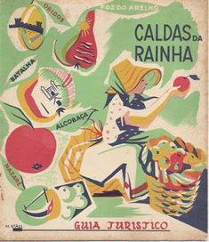 CALDAS DA RAINHA - TOURIST GUIDE  Illustration: H. Stael Vintage Advertising Posters, Vintage Travel Posters, Vintage Advertisements, Portugal Tourism, Portugal Travel, Beyond Beauty, Street Art, Illustrations And Posters, Vintage Signs