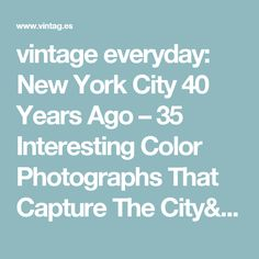 vintage everyday: New York City 40 Years Ago – 35 Interesting Color Photographs That Capture The City's Street Scenes in the 1970s
