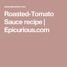 Roasted-Tomato Sauce recipe | Epicurious.com