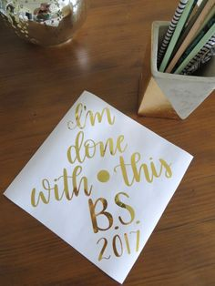 I'm done with this BS // custom graduation cap calligraphy // quote, hat, grad, handlettering, cursive, decor, decorations, gold #homedecor #decoration #decoración #interiores