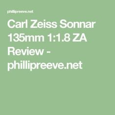 Carl Zeiss Sonnar 135mm 1:1.8 ZA Review - phillipreeve.net