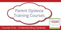 Course One of the Parent Dyslexia Training Course.