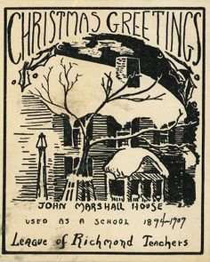A vintage Christmas card from the League of Richmond Teachers of the John Marshall Foundation who used the house as a school building for a short while between it's gift from Marshall's granddaughters to the City of Richmond and it's current ownership by the APVA (now Preservation Virginia) since 1911.