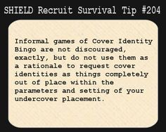 S.H.I.E.L.D. Recruit Survival Tip #204:Informal games of Cover Identity Bingo are not discouraged, exactly, but do not use them as a rationale to request cover identities as things completely out of place within the parameters and setting of your undercover placement.